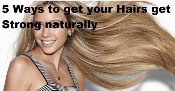 5 Ways to Get Your Hairs Strong Naturally