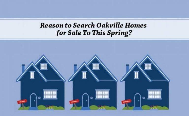 Reason to Search Oakville Homes for Sale to this spring?