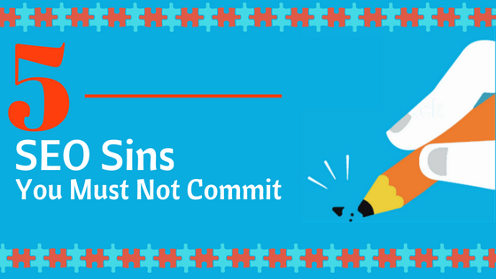 5 SEO Sins You Must Not Commit