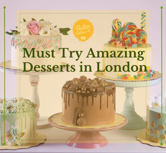 Must Try Amazing Desserts in London