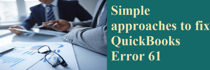 Simple Approaches To Fix QuickBooks Error 61