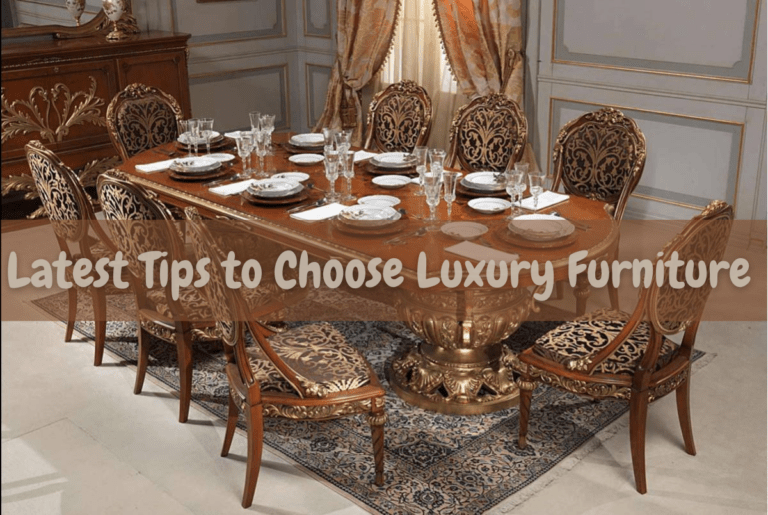 Latest Tips to Choose Luxury Furniture