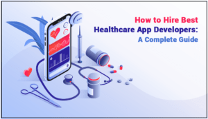 How to Hire Best Healthcare App Developers