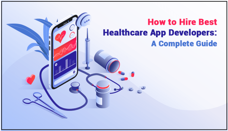 How to Hire Best Healthcare App Developers: A Complete Guide