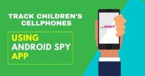 Utilize an Android Spy App to Track Children's Cellphones