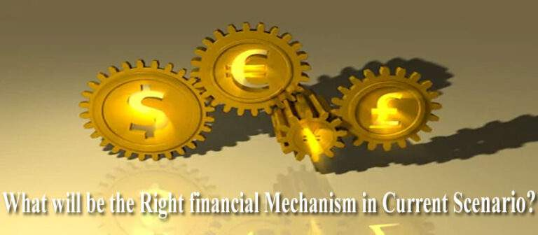 What will be the Right financial Mechanism in Current Scenario?