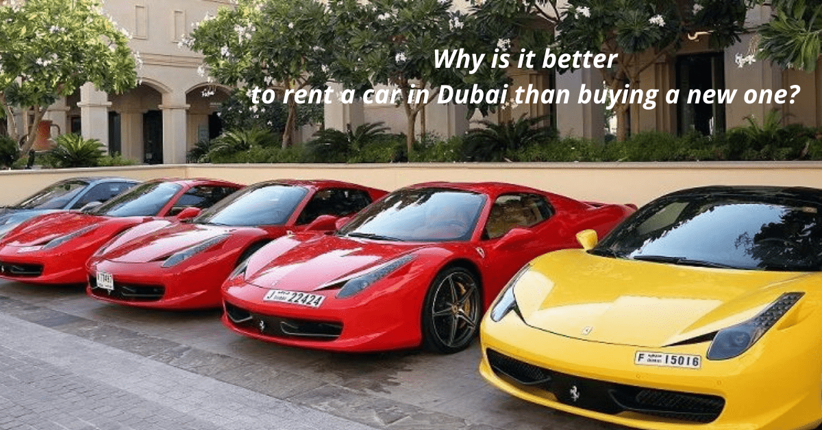 Why is it better to rent a car in Dubai than buying a new one?