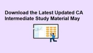 Download the Latest Updated CA Intermediate Study Material May 2021