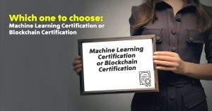 Which One To Choose: Machine Learning Certification Or Blockchain Certification