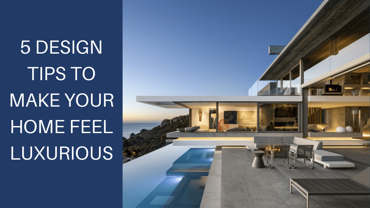 DESIGN TIPS TO MAKE YOUR HOME FEEL LUXURIOUS