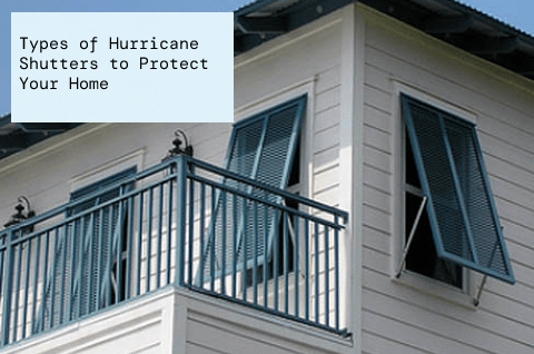 Types of Hurricane Shutters to Protect Your Home