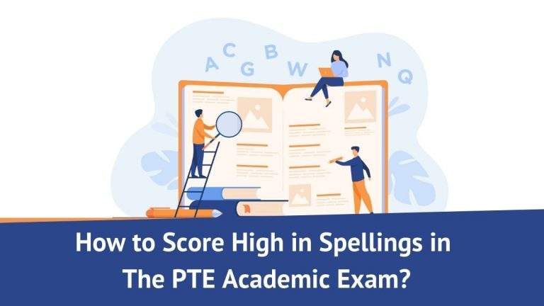 How To Score High In Spellings In The PTE Academic Exam?