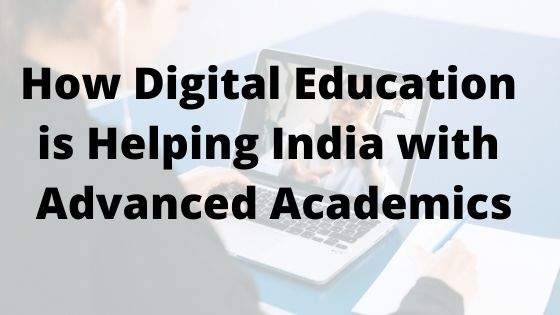 How-Digital-Education-is-Helping-India-with-Advanced-Academics