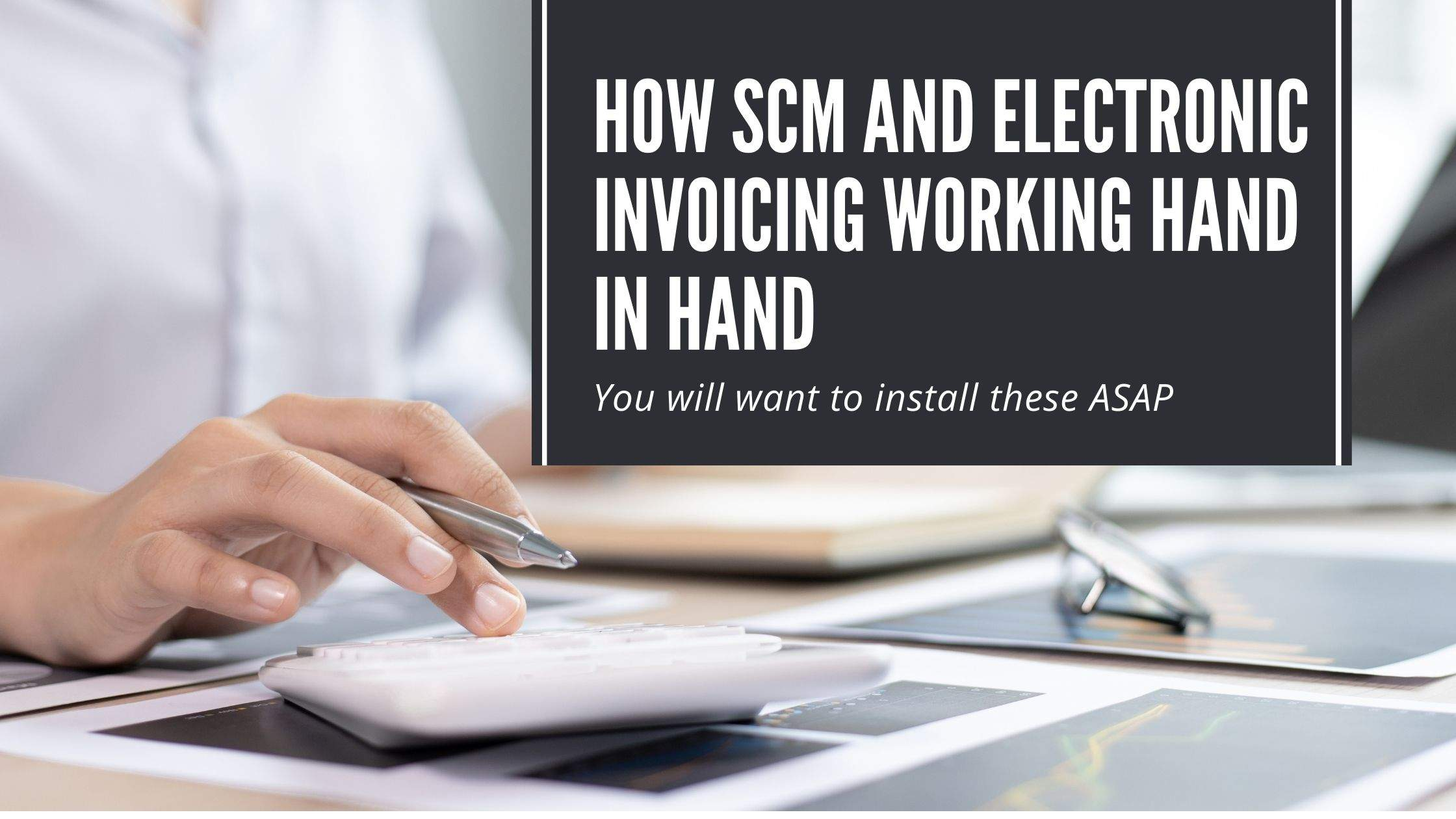 How SCM And Electronic Invoicing Working Hand In Hand