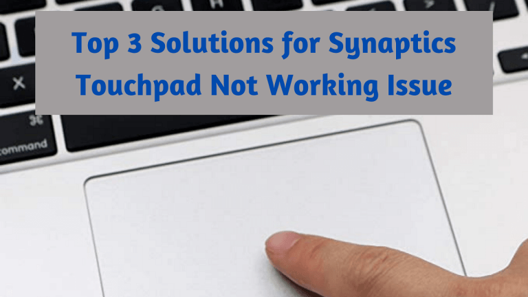 Top 3 Solutions For Synaptics Touchpad Not Working Issue