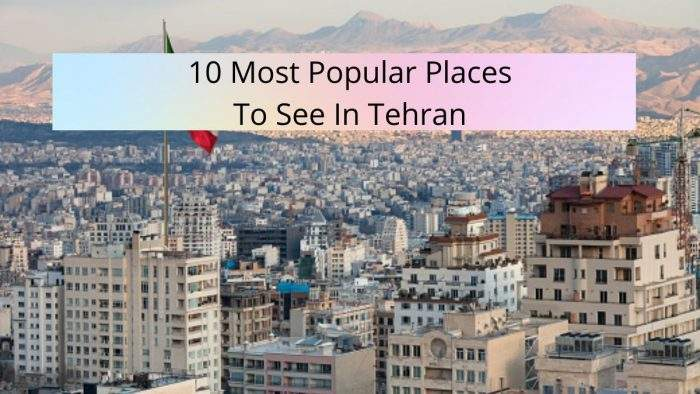 Popular Places To See In Tehran