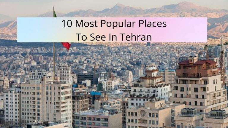 10 Most Popular Places To See In Tehran