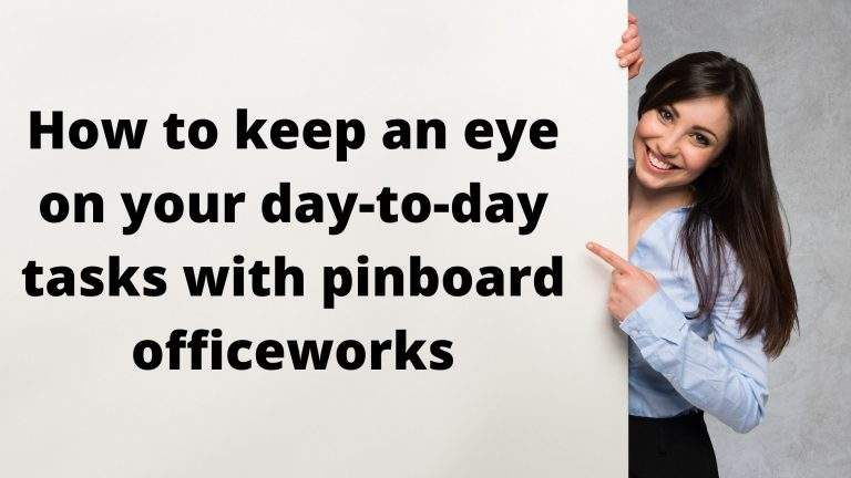 How To Keep An Eye On Your Day-To-Day Tasks With Pinboard Officeworks