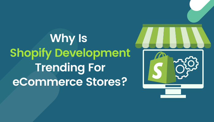 Why Is Shopify Development Trending For eCommerce Stores
