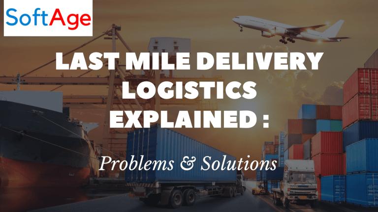 Last Mile Delivery Logistics Explained: Problems & Solutions
