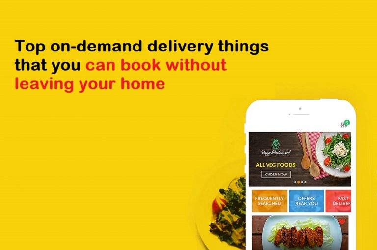 Top On-demand Delivery Things That You Can Book Without Leaving Your Home