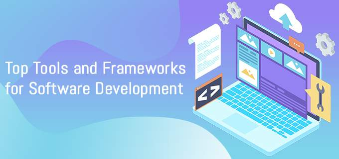 Top Tools and Frameworks for Software Development